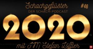Schachgeflüster: Schachjahr 2020 - mit IM Stefan Löffler